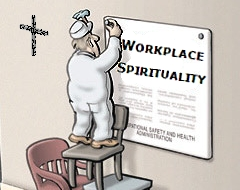 spirituality in the workplace A spirituality in the workplace offers everyone (christian, non-christian, atheist) a way to integrate the many facets of often times very fragmented lives through work  bringing spirituality to work is not about thumping the bible, but trying to reach the underlying concepts of peace, love, and compassion that promote integra.
